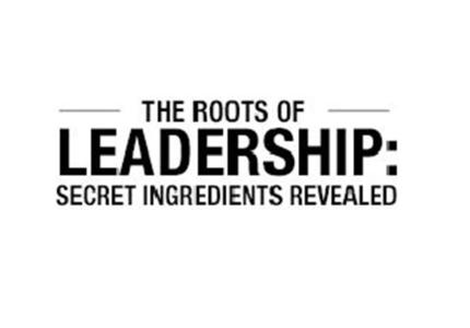 The Roots of leadership: secret ingredients revealed (P...